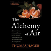 The Alchemy of Air: A Jewish Genius, a Doomed Tycoon, and the Scientific Discovery That Fed the World but Fueled the Rise of Hitler (Unabridged) audiobook download