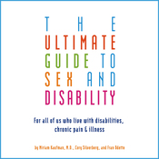The Ultimate Guide to Sex and Disability: For All of Us Who Live with Disabilities, Chronic Pain, and Illness (Unabridged) audiobook download