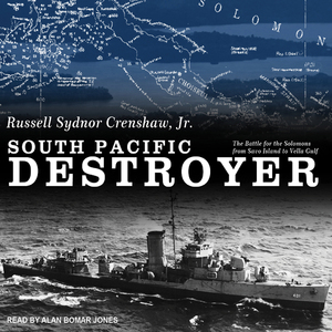 South-pacific-destroyer-the-battle-for-the-solomons-from-savo-island-to-vella-gulf-unabridged-audiobook