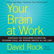 Your Brain at Work: Strategies for Overcoming Distraction, Regaining Focus, and Working Smarter All Day Long (Unabridged) audiobook download