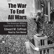 The War to End All Wars: The American Military Experience in World War I (Unabridged) audiobook download