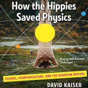 How the Hippies Saved Physics: Science, Counterculture, and the Quantum Revival (Unabridged) audiobook download