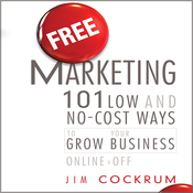 Free Marketing: 101 Low and No-Cost Ways to Grow Your Business, Online and Off (Unabridged) audiobook download