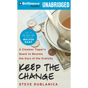 Keep the Change: A Clueless Tipper's Quest to Become the Guru of the Gratuity (Unabridged) audiobook download