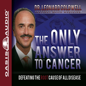 The Only Answer to Cancer: Defeating the Root Cause of All Disease (Unabridged) audiobook download