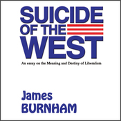 Suicide of the West: An Essay on the Meaning and Destiny of Liberalism (Unabridged) audiobook download