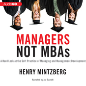 Managers Not MBAs: A Hard Look at the Soft Practice of Managing and Management Development (Unabridged) audiobook download