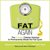 Never Be Fat Again: The 6-Week Cellular Solution to Permanently Break the Fat Cycle (Unabridged) audiobook download