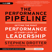 The Performance Pipeline: Getting the Right Performance at Every Level of Leadership (Unabridged) audiobook download