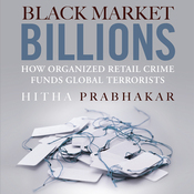 Black Market Billions: How Organized Retail Crime Funds Global Terrorists (Unabridged) audiobook download