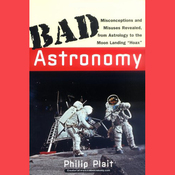 Bad Astronomy: Misconceptions and Misuses Revealed, from Astrology to the Moon Landing 'Hoax' (Unabridged) audiobook download