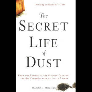 The-secret-life-of-dust-from-the-cosmos-to-the-kitchen-counter-the-consequences-of-little-things-unabridged-audiobook