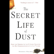 The Secret Life of Dust: From the Cosmos to the Kitchen Counter, the Consequences of Little Things (Unabridged) audiobook download
