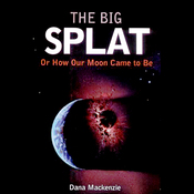 The Big Splat: Or How Our Moon Came to Be (Unabridged) audiobook download
