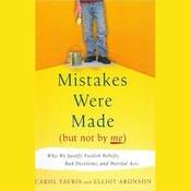 Mistakes Were Made (But Not By Me): Why We Justify Foolish Beliefs, Bad Decisions and Hurtful Acts (Unabridged) audiobook download