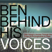 Ben Behind His Voices: One Family's Journey from the Chaos of Schizophrenia to Hope (Unabridged) audiobook download