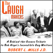 The Laugh Makers: A Behind-the-Scenes Tribute to Bob Hope's Incredible Gag Writers (Unabridged) audiobook download