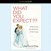 What Did You Expect?: Redeeming the Realities of Marriage (Unabridged) audiobook download