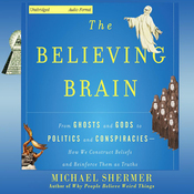 The Believing Brain: From Ghosts and Gods to Politics and Conspiracies - How We Construct Beliefs and Reinforce Them as Truths (Unabridged) audiobook download
