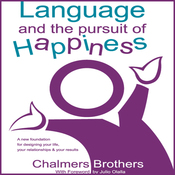 Language and the Pursuit of Happiness: A New Foundation for Designing Your Life, Your Relationships and Your Results (Unabridged) audiobook download