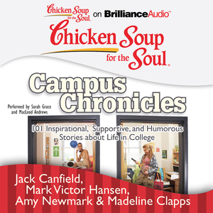 Chicken-soup-for-the-soul-campus-chronicles-101-inspirational-supportive-and-humorous-stories-about-life-in-college-unabridged-audiobook