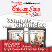 Chicken Soup for the Soul: Campus Chronicles: 101 Inspirational, Supportive, and Humorous Stories about Life in College (Unabridged) audiobook download