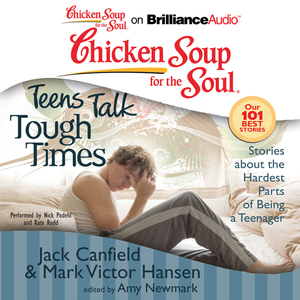 Chicken-soup-for-the-soul-teens-talk-tough-times-stories-about-the-hardest-parts-of-being-a-teenager-unabridged-audiobook