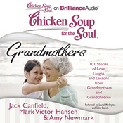 Chicken Soup for the Soul: Grandmothers: 101 Stories of Love, Laughs, and Lessons from Grandmothers and Grandchildren101 Stories of Love, Laughs, and Lessons from Grandmothers and Grandchildren (Unabridged) audiobook download