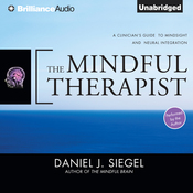 The Mindful Therapist: A Clinician's Guide to Mindsight and Neural Integration (Unabridged) audiobook download