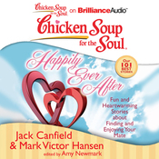 Chicken Soup for the Soul: Happily Ever After: 101 Fun and Heartwarming Stories about Finding and Enjoying Your Mate (Unabridged) audiobook download