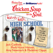 Chicken Soup for the Soul: Teens Talk High School: 101 Stories of Life, Love, and Learning for Older Teens (Unabridged) audiobook download