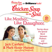 Chicken Soup for the Soul: Like Mother, Like Daughter: Stories about the Special Bond between Mothers and Daughters (Unabridged) audiobook download