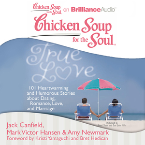 Chicken-soup-for-the-soul-true-love-101-heartwarming-and-humorous-stories-about-dating-romance-love-and-marriage-unabridged-audiobook