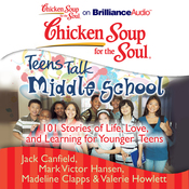 Chicken Soup for the Soul: Teens Talk Middle School: 101 Stories of Life, Love, and Learning for Younger Teens (Unabridged) audiobook download