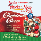 Chicken Soup for the Soul: Christmas Cheer - 101 Stories about the Love, Inspiration, and Joy of Christmas (Unabridged) audiobook download