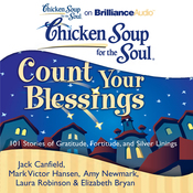 Chicken Soup for the Soul: Count Your Blessings - 101 Stories of Gratitude, Fortitude, and Silver Linings (Unabridged) audiobook download