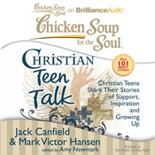 Chicken Soup for the Soul: Christian Teen Talk - Christian Teens Share Their Stories of Support, Inspiration, and Growing Up (Unabridged) audiobook download