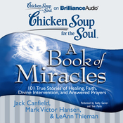 Chicken Soup for the Soul: A Book of Miracles - 101 True Stories of Healing, Faith, Divine Intervention, and Answered Prayers (Unabridged) audiobook download
