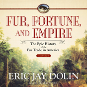Fur, Fortune, and Empire: The Epic History of the Fur Trade in America (Unabridged) audiobook download