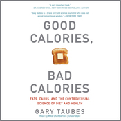 Good Calories, Bad Calories: Fats, Carbs, and the Controversial Science of Diet and Health (Unabridged) audiobook download