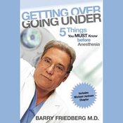 Getting Over Going Under: 5 Things Your MUST Know Before Anesthesia (Unabridged) audiobook download