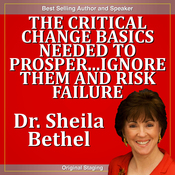 The Critical Change Basics Needed to Prosper...Ignore Them and Risk Failure: The 30-Minute 'New Breed of Leader-Change' Success Series audiobook download