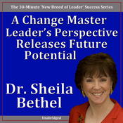 A Change Master Leader's Perspective Releases Future Potential: The 30-Minute 'New Breed of Leader' Success Series audiobook download