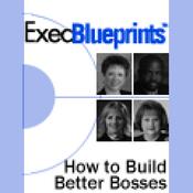 How to Build Better Bosses: Leadership Development Essentials: ExecBlueprint (Unabridged) audiobook download