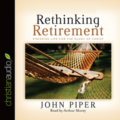 Rethinking Retirement: Finishing Life for the Glory of Christ (Unabridged) audiobook download