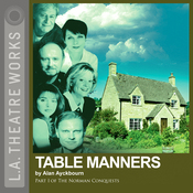 Table Manners: Part One of Alan Ayckbourn's The Norman Conquests Trilogy (Dramatized) audiobook download