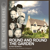 Round and Round the Garden (Dramatized): Part Three of Alan Ayckbourn's The Norman Conquests trilogy audiobook download