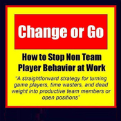 Change or Go: How to Stop Non-Team Player Behavior at Work audiobook download