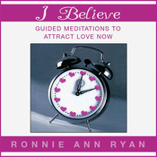 I Believe: Guided Meditations to Attract Love Now audiobook download