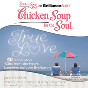 Chicken Soup for the Soul: True Love - 40 Stories about Gifts from the Heart, Laughter, and Love Everlasting (Unabridged) audiobook download